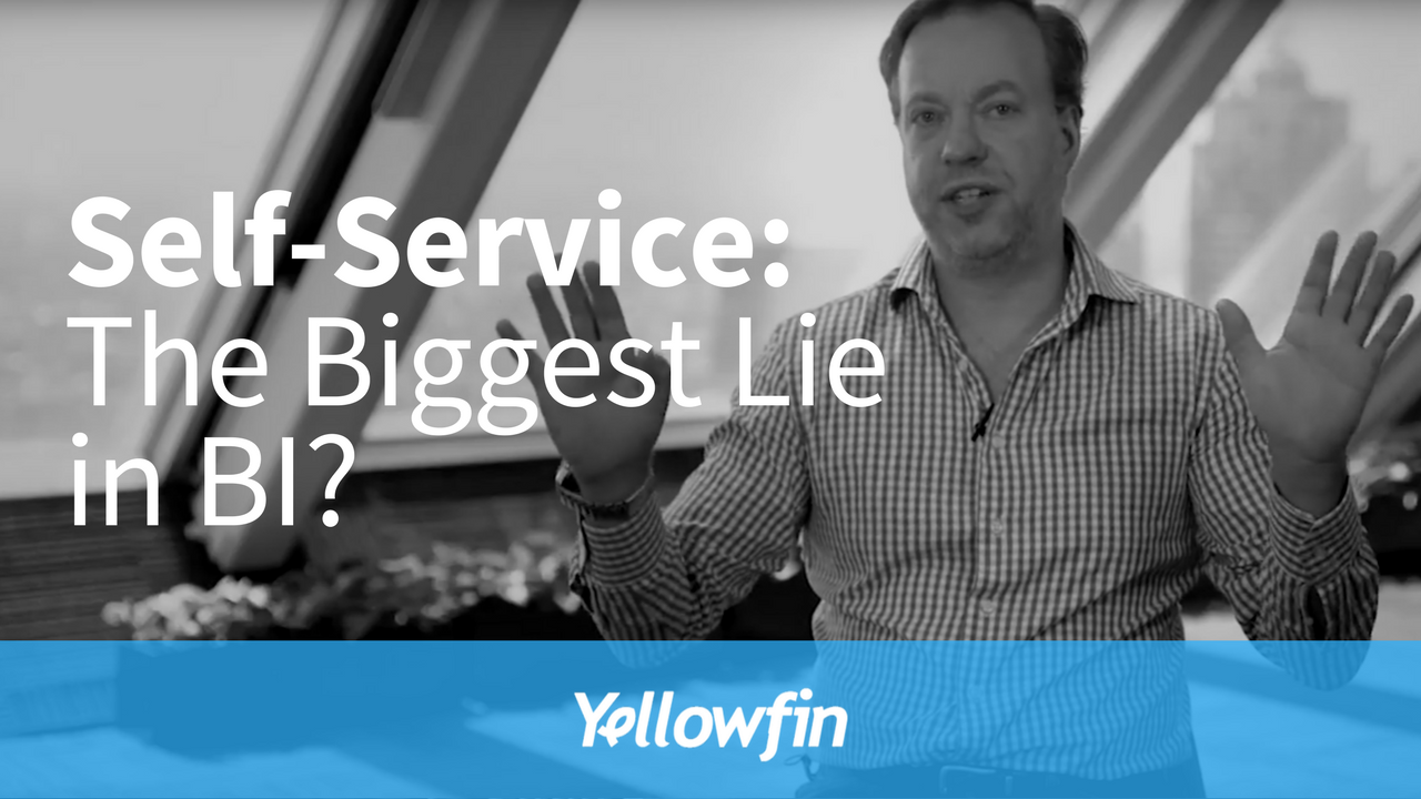 """From our CEO: """"Self-service"""" is the biggest lie in BI"""