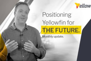 March Update: Positioning Yellowfin for the future