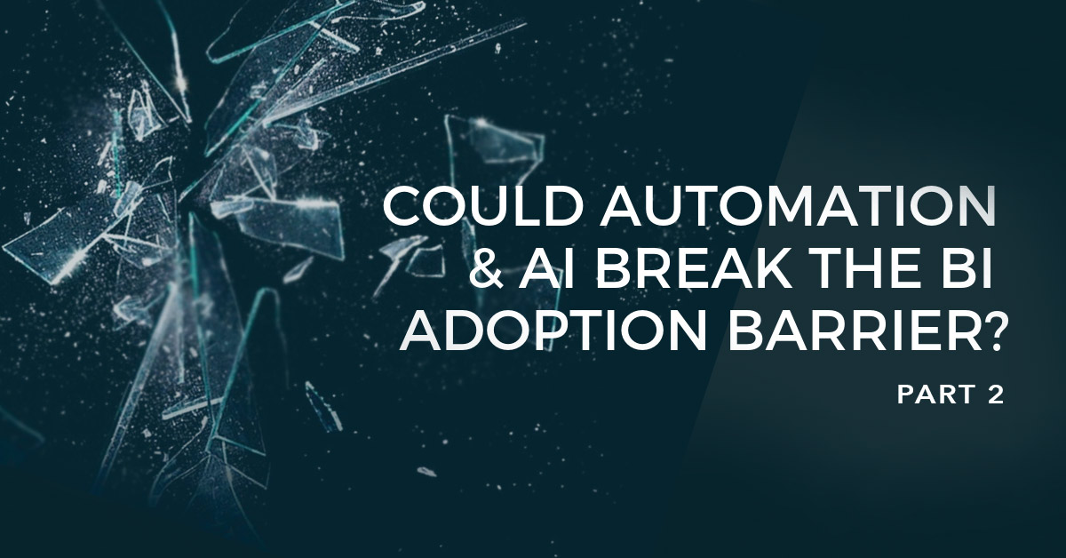 Part 2: How machine learning, AI and automation could break the BI adoption barrier