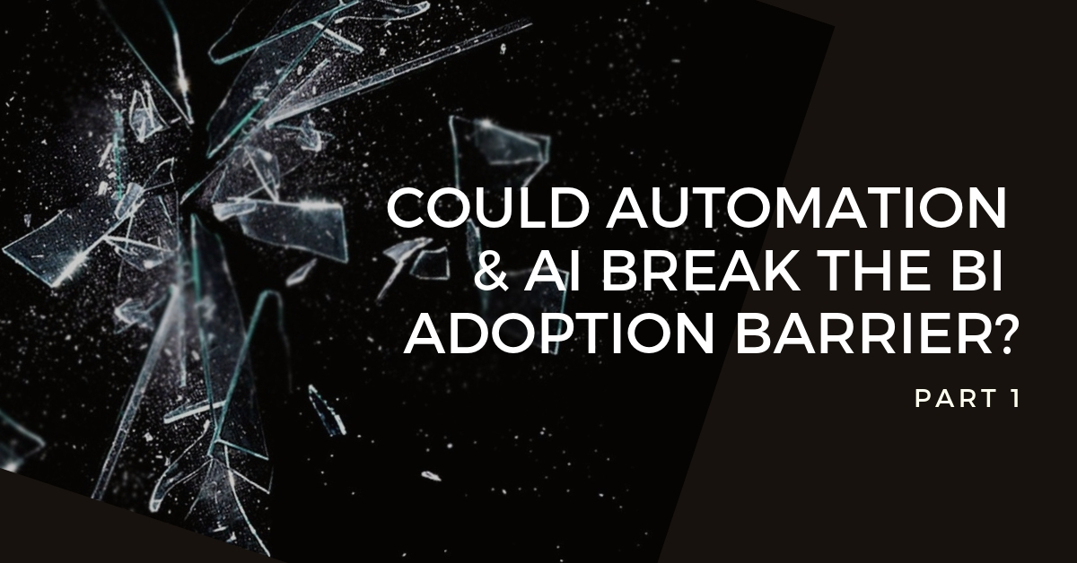 Part 1: How machine learning, AI and automation could break the BI adoption barrier