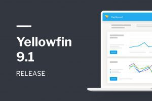 A New Yellowfin 9.1 Release