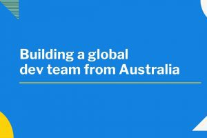 Building a global software development team from Australia