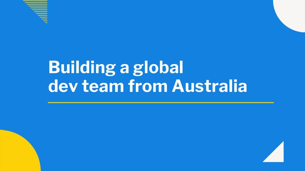Building a global software development team from Australia
