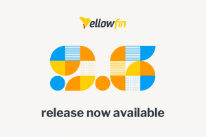 Yellowfin 9.6 Release Highlights